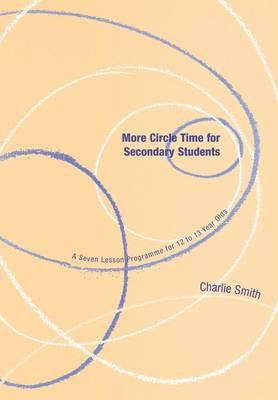 More Circle Time for Secondary Students: A Seven Lesson Programme for 12 to 13 Year Olds