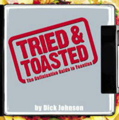 Tried and Toasted: The Definitive Guide to Toasties