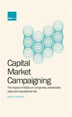 Capital Market Campaigning: The Impact of NGO Campaigning on Companies, Shareholder Value and Reputational Risk
