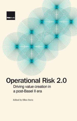 Operational Risk 2.0: Driving Value Creation in a Post-Basel II Era