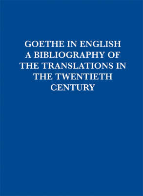 Goethe in English: A Bibliography of Translations in the Twentieth Century