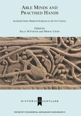Able Minds and Practiced Hands: Scotland's Early Medieval Sculpture in the 21st Century