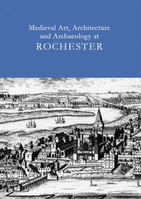 Medieval Art. Architecture and Archaeology at Rochester