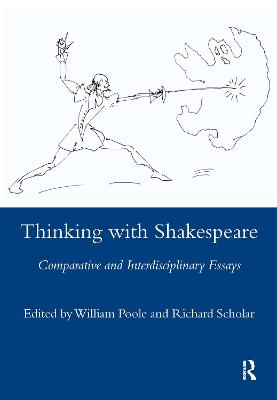 Thinking with Shakespeare: Comparative and Interdisciplinary Essays