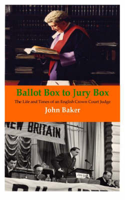 Ballot Box to Jury Box: The Life and Times of an English Crown Court Judge
