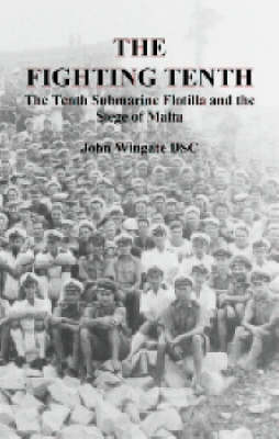 The Fighting Tenth: The Tenth Submarine Flotilla and the Seige of Malta