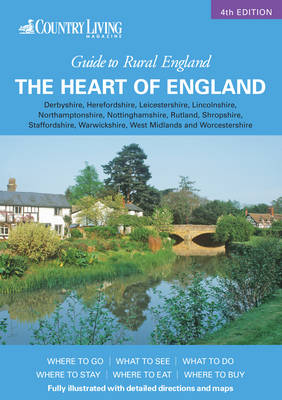 Country Living Guide to Rural England - The Heart of England: Derbyshire, Herefordshire, Leicestershire, Lincolnshire, Northamptonshire, Nottinghamshire, Rutland, Shropshire, Staffordshire, Warwickshire, West Midlands, Worcestershire.