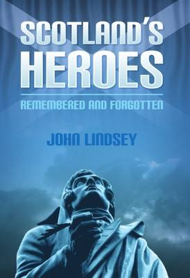 Scotland's Heroes: Remembered and Forgotten