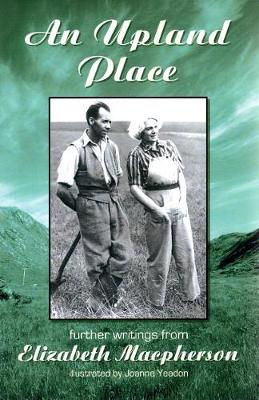 An Upland Place: Further Writings of Elizabeth Macpherson