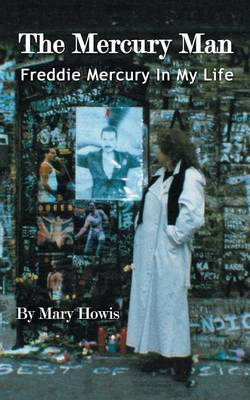 The Mercury Man: Freddie Mercury in My Life