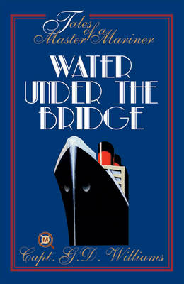 Tales of a Master Mariner: Water Under the Bridge: No. 2