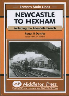Newcastle to Hexham: Including the Allendale Branch