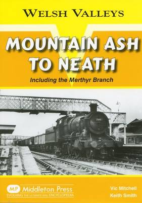 Mountain Ash to Neath: Including the Myrthyr Branch