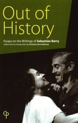 Out of History: Essays on the Writings of Sebastian Barry