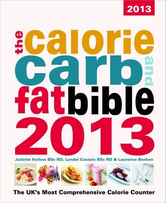 The Calorie, Carb & Fat Bible: The UK's Most Comprehensive Calorie Counter: 2013