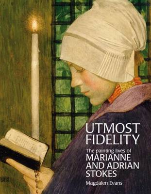 Utmost Fidelity: The Painting Lives of Marianne and Adrian Stokes