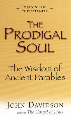 The Prodigal Soul: The Wisdom of the Ancient Parables