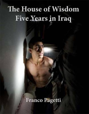 The House of Wisdom: Five Years in Iraq