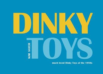 Dinky Toys: Much Loved Dinky Toys from the 1950s