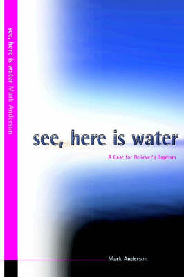 See, Here is Water: A Case for Believer's Baptism