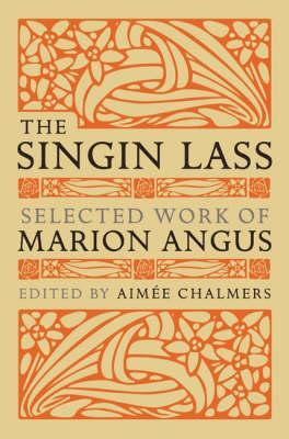 The Singin' Lass: Selected Works by Marion Angus