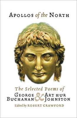 Apollos of the North: The Selected Poems of George Buchanan and Arthur Johnston