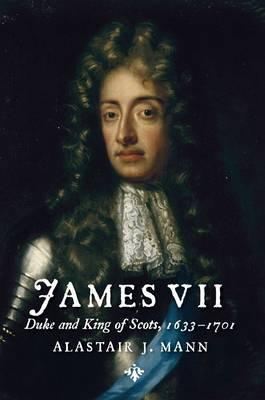 James VII: Duke and King of Scots, 1633 - 1701