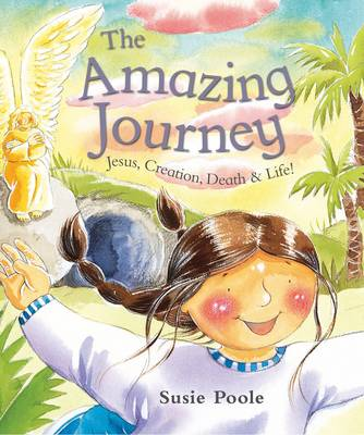 The Amazing Journey: Jesus, Creation, Death and Life!