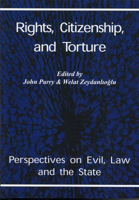 Rights, Citizenship and Torture: Perspectives on Evil, Law and the State