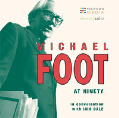 Michael Foot at 90: In Conversation with Iain Dale
