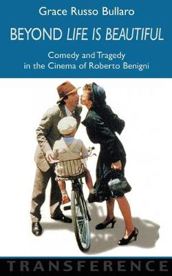 Beyond Life is Beautiful: Comedy and Tragedy in the Cinema of Roberto Benigni
