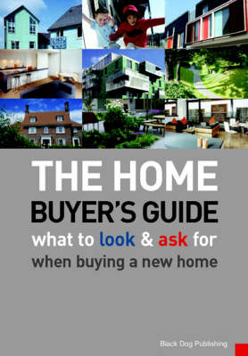 The Home Buyer's Guide: What to Look and Ask for When Buying a New Home