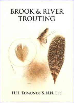 Brook and River Trouting: A Manual of Modern North Country Methods