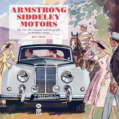 Armstrong Siddeley Motors: The Cars, the Company and the People in Definitive Detail
