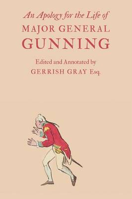 An Apology for the Life of Major General Gunning: A Full Explanation of the Gunning Mystery, and the Author's Connexion with Mr. Duberly's Family of Soho Square