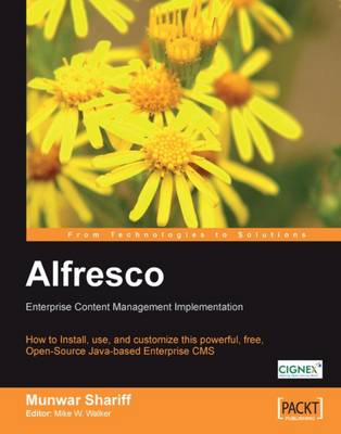 Alfresco Enterprise Content Management Implementation: Enterprise Content Management Implementation : How to Install, Use, and Customize This Powerful, Free, Open-Source, Java-Based Enterprise CMS