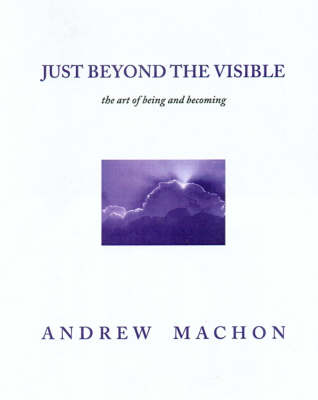 Just Beyond the Visible: The Art of Being and Becoming