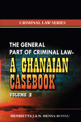 The General Part of Criminal Law: v. 2: A Ghanaian Casebook