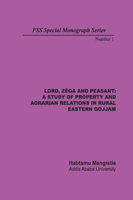 Lord, Zega and Peasant: A Study of Property and Agrarian Relations in Rural Eastern Gojjam