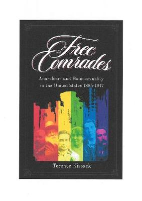 Free Comrades: Anarchism and Homosexuality in the United States 1895 - 1917