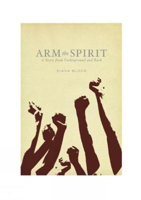 Arm The Spirit: A Story from Underground and Back