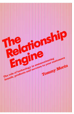 The Relationship Engine: The Role of Technology in Communicating Brands, Products and Services to Your Customers