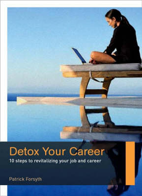 Detox Your Career: 10 Steps to Revitalizing Your Job and Career