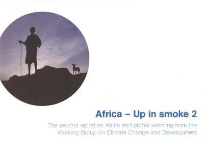 Africa - Up in Smoke: The Second Report on Africa and Global Warming from the Working Group on Climate Change and Development: No. 2