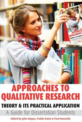 Approaches to Qualitative Research: Theory and Its Practical Application, a Guide for Dissertation Students