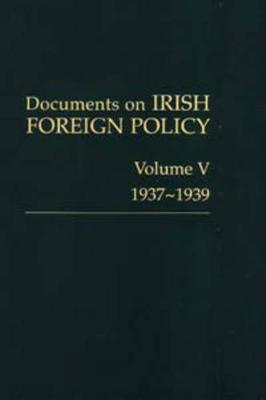 Documents on Irish Foreign Policy: v. 5: 1937-1939