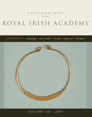 Proceedings of the Royal Irish Academy: Archaeology, History, Celtic Studies, Linguistics and Literature: v. 106: Section C
