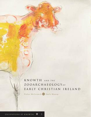 Excavations at Knowth: Knowth and the Zooarchaeology of Early Christian Ireland: v. 3