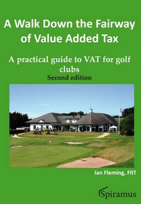 A Walk Down the Fairway of Value Added Tax: A Practical Guide to VAT for Golf Clubs