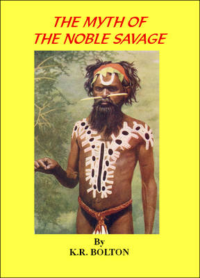 The Myth of the Noble Savage: Myth and Reality: The Falsification of History as a Cultural Weapon